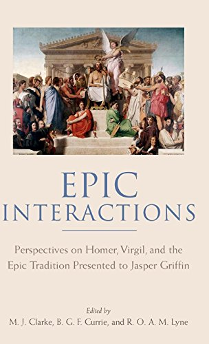 Epic Interactions: Perspectives on Homer, Virgil, and the Epic Tradition Presented to Jasper Griffin by Former Pupils