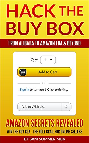 Hack The Buy Box - From Alibaba To Amazon FBA & Beyond: Amazon Secrets Revealed - Win The Buy Box - The Holy Grail For Online Sellers