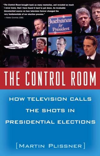 Read Online The Control Room: How Television Calls the Shots in Presidential Elections pdf