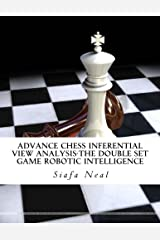 Advance Chess Inferential View Analysis-The Double Set Game Robotic Intelligence: Double Set Game - Book 2, Vol. 2 - by Siafa B. Neal (Volume 2) Paperback
