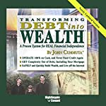 Transforming Debt Into Wealth: A Proven System for REAL Financial Independence | John Cummuta