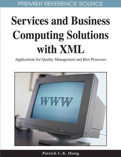 Services and Business Computing Solutions With Xml: Applications for Quality Management and Best Processes by Patrick C K Hung