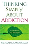 Product review for Thinking Simply About Addiction: A Handbook for Recovery