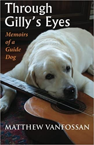 Book Through Gilly's Eyes: Memoirs of a Guide Dog by Matthew VanFossan (2013-01-08)