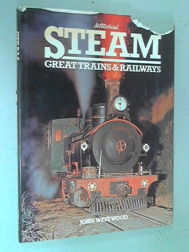 The Colorful World of Steam - Great Trains and Railroads, John Westwood