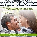 A Tempting Friendship: Clover Park, Book 10 | Kylie Gilmore