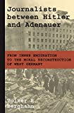 "Volker Berghahn, ""Journalists between Hitler and Adenauer: From Inner Emigration to the Moral Reconstruction of West Germany"" (Princeton UP, 2018)"