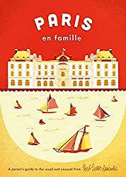 Paris en Famille: A Parent's Guide to the Usual and Unusual