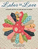 Labor of Love - Scrappy Quilts at the Heart of Home