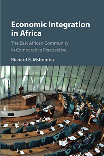 Economic Integration in Africa: The East African Community in Comparative Perspective (African Economic Development In A Comparative Perspective)