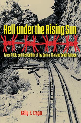 Hell Under the Rising Sun: Texan POWs and the Building of the Burma-Thailand Death Railway