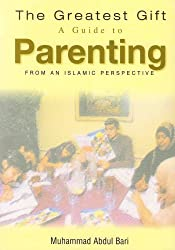 The Greatest Gift: A Guide to Parenting - From an Islamic Perspective