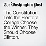 The Constitution Lets the Electoral College Choose the Winner. They Should Choose Clinton. | Lawrence Lessig