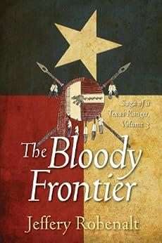 The Bloody Frontier: Saga of a Texas Ranger by [Robenalt, Jeffery]