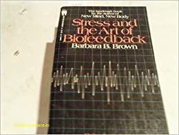 Stress and the Art of Biofeedback by Barbara B. Brown (1981-12-23)