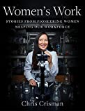 Women's Work: Stories from Pioneering Women Shaping Our Workforce