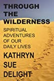 Through the Wilderness, Kathryn Sue Delight, 1425942628