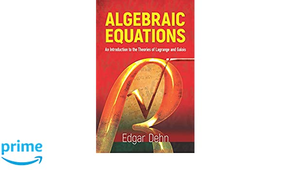 Related with algebraic equations an introduction to the theories of lagrange and galois edgar dehn