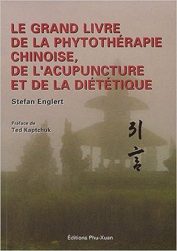 Le grand livre de la phytothérapie chinoise, de lacupuncture et de la diététique