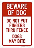 Beware of Dog Do Not Put Fingers Thru Fence Sign - 10''x14'' - .040 Rust Free Aluminum - Made in USA - UV Protected and Weatherproof - A82-537AL