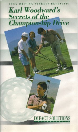 Karl Woodward's Secrets of the Championship Drive (Guiness Book of Records Longest Golf Drive Record Holder - 8 Times)