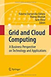 Grid and Cloud Computing : A Business Perspective on Technology and Applications, Stanoevska-Slabeva, Katarina and Wozniak, Thomas, 3642425259