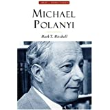 Michael Polanyi: The Art of Knowing (Library Modern Thinkers Series)