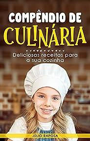 Compêndio de Culinária: Deliciosas receitas para a sua cozinha