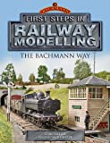 First Steps in Railway Modelling the Bachmann Way by Cyril Freezer (2013-07-04)