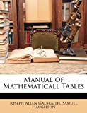 Manual of Mathematicall Tables, Joseph Allen Galbraith and Samuel Haughton, 1148566767
