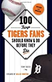 100 Things Tigers Fans Should Know and Do Before They Die, Terry Foster, 1600787878