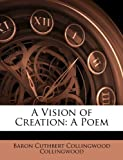 A Vision of Creation, Baron Cuthbert Collingwood Collingwood, 1145319815