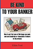 Be Kind to your Banker, Eldon Frost, 146102689X
