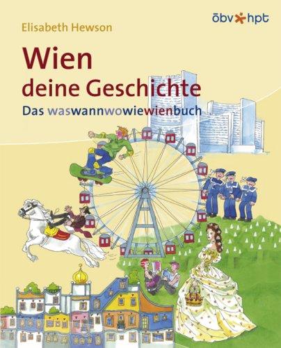 Wien, deine Geschichte: Das waswannwowiewienbuch