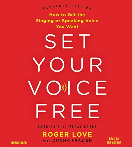 Set Your Voice Free: How to Get the Singing or Speaking Voice You Want: Library Edition by Blackstone Pub