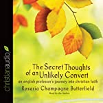 The Secret Thoughts of an Unlikely Convert: An English Professor's Journey into Christian Faith | Rosaria Champagne Butterfield