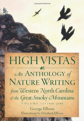 High Vistas:: An Anthology of Nature Writing from Western North Carolina and the Great Smoky Mountains, Volume II, 1900-2009 (Natural - Vista Fl