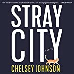 Stray City: A Novel | Chelsey Johnson