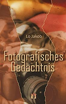 Fotografisches Gedächtnis (German Edition) by [Jakob, Lo]
