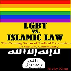 LGBT vs. Islamic Law: The Coming Storm of Radical Extremism to the Gay Community