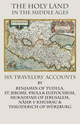 The Holy Land  in the Middle Ages: Six Travelers' Accounts (Italica Press Historical Travel Series)