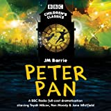Peter Pan: BBC Radio Full-Cast Dramatisation (BBC Children's Classics)
