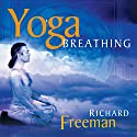 Yoga Breathing: Guided Instructions on the Art of Pranayama Rede von Richard Freeman Gesprochen von: Richard Freeman