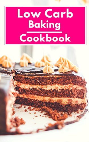 Low Carb Baking Cookbook: Healthy Low Carbohydrate Baking And Dessert Recipes For Burning Fat (Low Carb Diet Book 1) by Susan Marshall