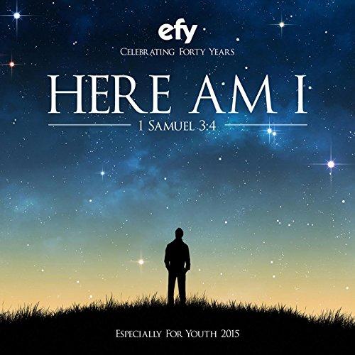 Efy 2015 Here Am I (Especially...