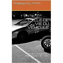 CYCLE DE VIE DU VÉHICULE: Analyse et approches d'optimisation des coûts (French Edition)