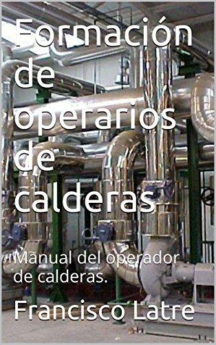 Descargar Libro Formación De Operarios De Calderas: Manual Del Operador De Calderas. Francisco Latre