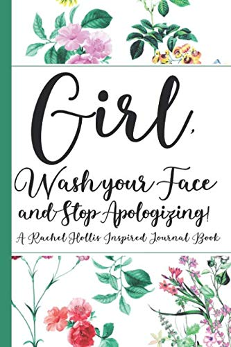 Girl, Wash Your Face And Stop Apologizing! A Rachel Hollis Inspired Journal Book: Ruled, Blank Lined Journal Notebook for Empowering Women, Girl ... Gifts for Girls, Good Reads For Women 2019,