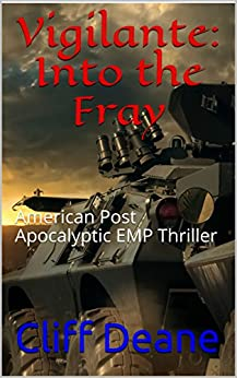Vigilante: Into the Fray : American Post Apocalyptic EMP Thriller by [Deane, Cliff]