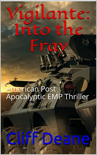 Vigilante: Into the Fray : American Post Apocalyptic EMP Thriller